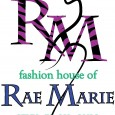 Fashion House of Rae Marie Open Studio and Fashion Show The Fashion House of Rae Marie is inviting everyone to come and check out the new studio, shop Rae Marie...